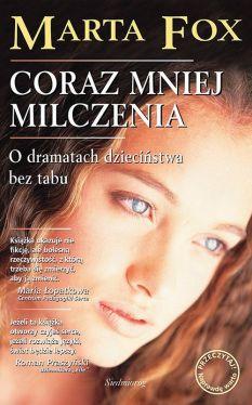 Okładka książki - Coraz mniej milczenia: O dramatach dzieciństwa bez tabu