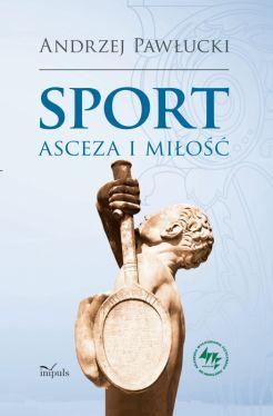 Okładka książki - Sport, asceza i miłość