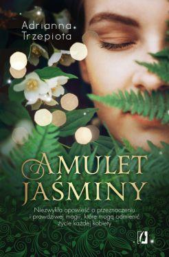Okładka książki - Amulet Jaśminy. Niezwykła opowieść o przeznaczeniu i prawdziwej magii, które mogą odmienić życie każdej kobiety