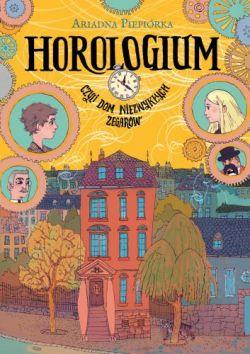 Okładka książki - Horologium. Czyli dom niezwykłych zegarów