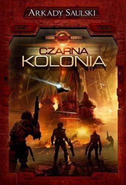 Okładka książki - Kroniki Czerwonej Kompanii: Czarna kolonia. Tom 1