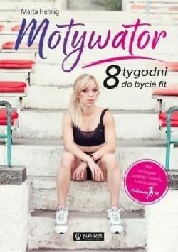 Okładka książki - Motywator. 8 tygodni do bycia fit