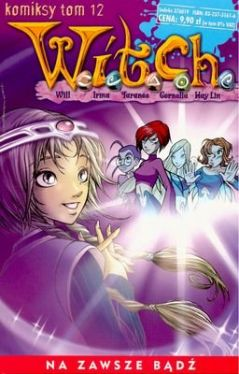 Okładka książki - W.I.T.C.H. Na zawsze bądź