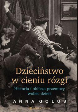 Okładka książki - Dzieciństwo w cieniu rózgi. Historia i oblicza przemocy wobec dzieci