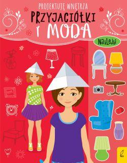 Okładka książki - Przyjaciółki i moda. Projektuję wnętrza