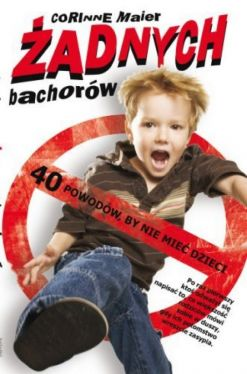 Okładka książki - Żadnych bachorów 40 powodów, by nie mieć dzieci