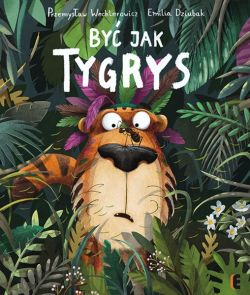 Okładka książki - Być jak Tygrys