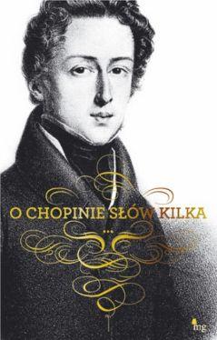 Okładka książki - O Chopinie słów kilka