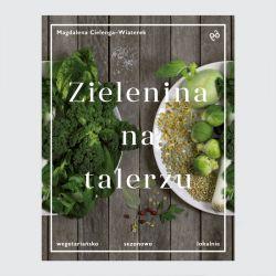 Okładka książki - Zielenina na talerzu. Wegetariańsko, sezonowo, lokalnie