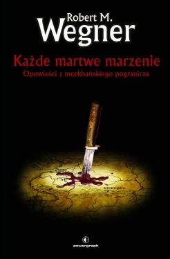 Okładka książki - Każde martwe marzenie. Opowieści z meekhańskiego pogranicza