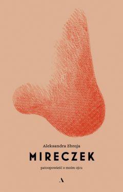 Okładka książki - Mireczek. Patoopowieść o moim ojcu