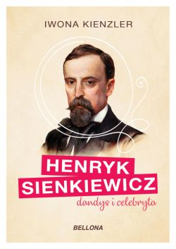 Okładka książki - Henryk Sienkiewicz dandys i celebryta