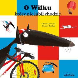 Okładka książki - O Wilku, który nie lubił chodzić