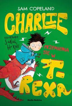 Okładka książki - Charlie przemienia się w T-Rexa