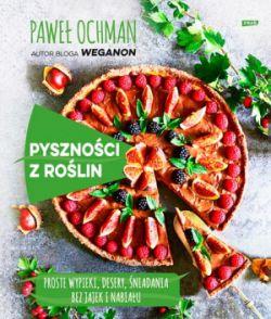 Okładka książki - Pyszności z roślin. Szybkie wypieki, desery, śniadania bez jajek i nabiału
