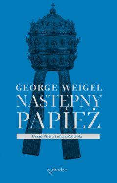 Okładka książki - Następny papież. Urząd Piotra i misja Kościoła