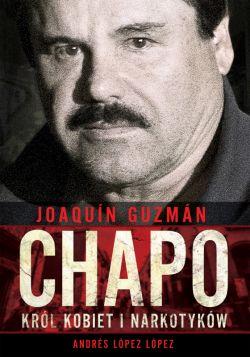 Okładka książki - Joaquín Chapo Guzmán. Król kobiet i narkotyków