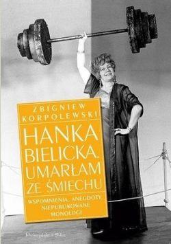 Okładka książki - Hanka Bielicka Umarłam ze śmiechu
