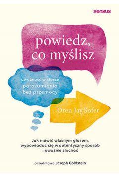 Okładka książki - Powiedz, co myślisz. Uważność w sferze porozumienia bez przemocy