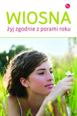 Okładka książki - Wiosna. Żyj w zgodzie z porami roku