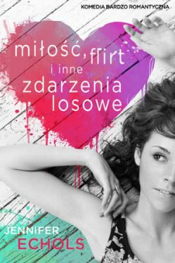 Okładka książki - Miłość, flirt i inne zdarzenia losowe