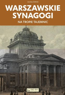 Okładka książki - Warszawskie synagogi. Na tropie tajemnic