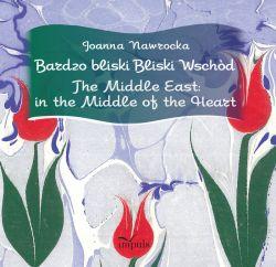 Okładka książki - Bardzo bliski Bliski Wschód. The Middle East: in the Middle of the Heart