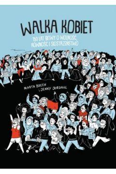 Okładka książki - Walka kobiet. 150 lat wolności, równości i siostrzeństwo