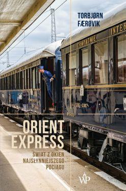 Okładka książki - Orient Express. Świat z okien najsłynniejszego pociągu