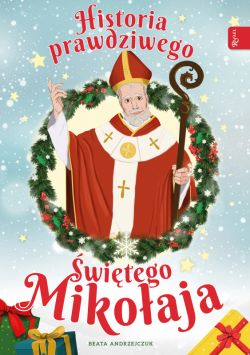 Okładka książki - Historia prawdziwego św Mikołaja