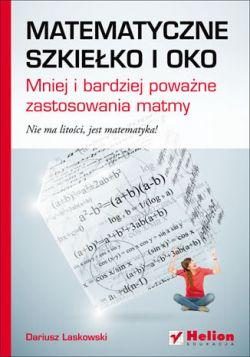 Okładka książki - Matematyczne szkiełko i oko. Mniej i bardziej poważne zastosowania matmy