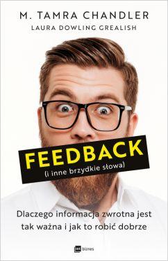 Okładka książki - Feedback (i inne brzydkie słowa). Dlaczego informacja zwrotna jest tak ważna i jak to robić dobrze