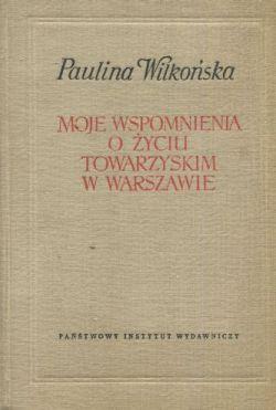 Okładka książki - Moje wspomnienia o życiu towarzyskim w Warszawie