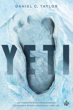 Okładka książki - Yeti. Jak poszukiwania legendarnego Człowieka Śniegu uratowały Himalaje