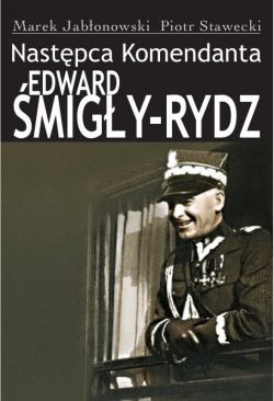 Okładka książki - Następca Komendanta Edward Śmigły-Rydz