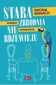 Okładka książki - Stara zbrodnia nie rdzewieje