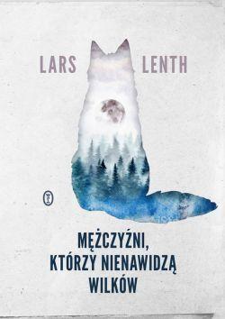 Okładka książki - Mężczyźni, którzy nienawidzą wilków