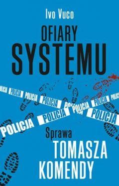 Okładka książki - Ofiary systemu. Sprawa Tomasza Komendy