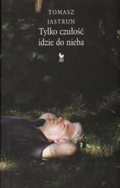 Okładka książki - Tylko czułość idzie do nieba