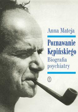 Okładka książki - Poznawanie Kępińskiego. Biografia psychiatry