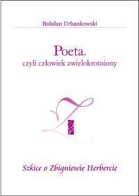 Okładka książki - Poeta czyli człowiek zwielokrotniony. Szkice o Zbigniewie Herbercie