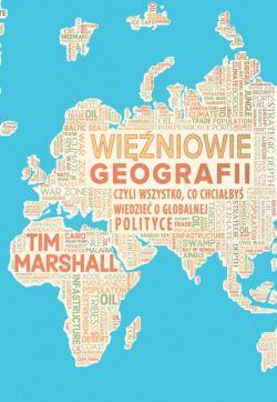 Okładka książki - Więźniowie geografii, czyli wszystko, co chciałbyś wiedzieć o globalnej polityce