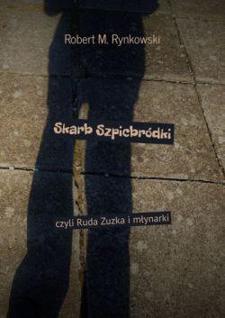 Okładka książki - Skarb Szpicbródki, czyli Ruda Zuzka i młynarki