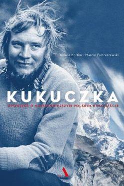 Okładka książki - Kukuczka. Opowieść o najsłynniejszym polskim himalaiście