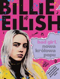 Okładka książki - Billie Eilish. BAD GIRL. NOWA KRÓLOWA POPU/Nowa Baśń/