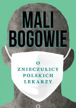 Okładka książki - Mali bogowie: O znieczulicy polskich lekarzy
