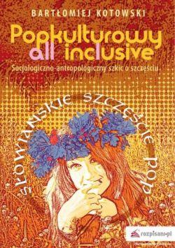 Okładka książki - Popkulturowy all inclusive. Socjologiczno-antropologiczny szkic o szczęściu