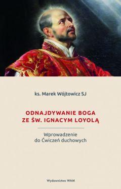 Okładka książki - Odnajdywanie Boga ze św. Ignacym Loyolą. Wprowadzenie do Ćwiczeń duchowych