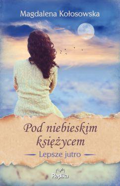 Okładka książki - Pod niebieskim księżycem. Lepsze jutro