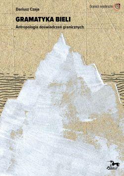 Okładka książki - Gramatyka bieli. Antropologia doświadczeń granicznych